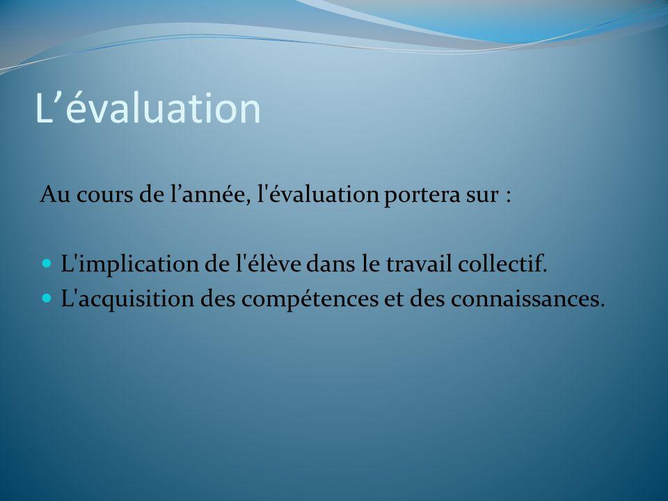 L'évaluation Au cours de l'année, l évaluation portera sur :