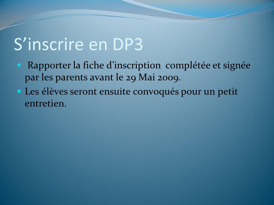 S'inscrire en DP3 Rapporter la fiche d'inscription complétée et signée par les parents avant le 29 Mai 2009.