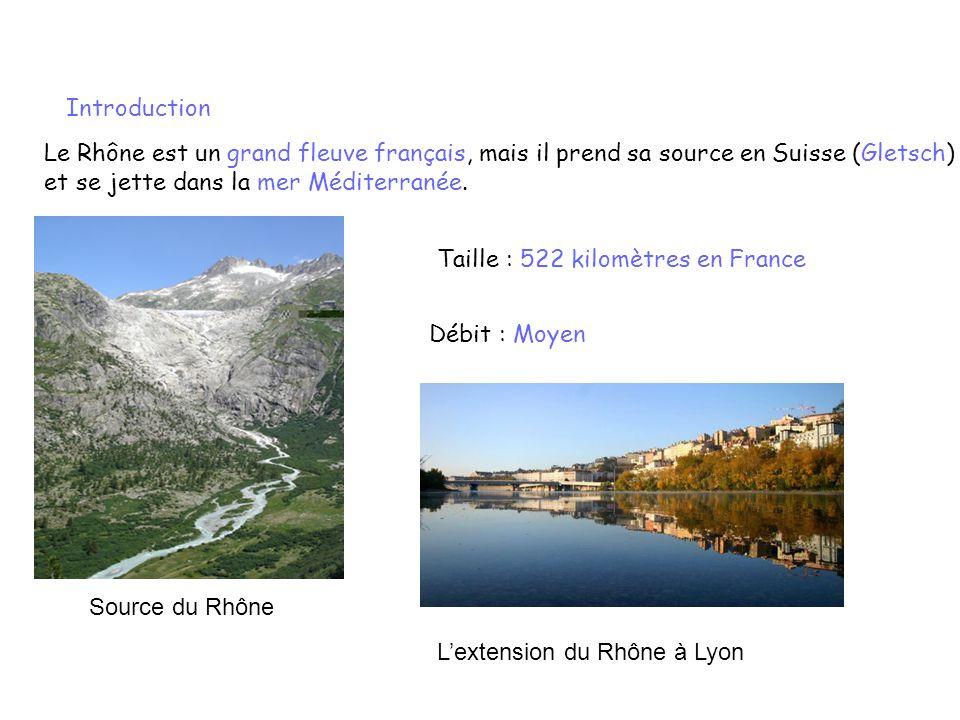 Introduction Le Rhône est un grand fleuve français, mais il prend sa source en Suisse (Gletsch) et se jette dans la mer Méditerranée.