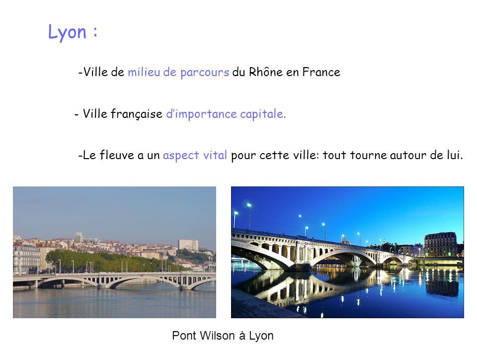 Lyon : -Ville de milieu de parcours du Rhône en France