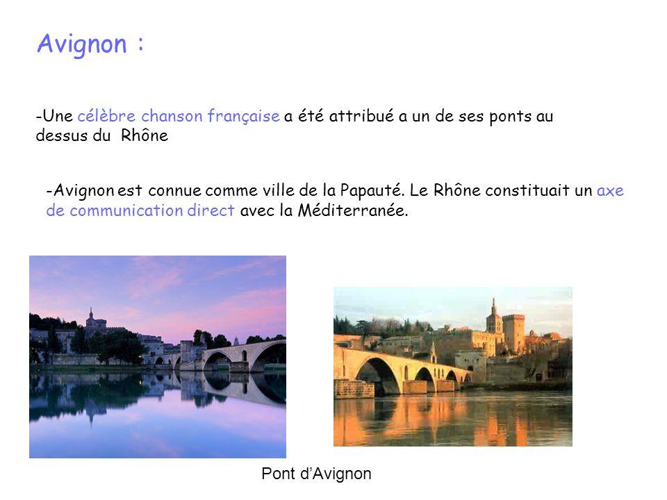 Avignon : -Une célèbre chanson française a été attribué a un de ses ponts au dessus du Rhône.
