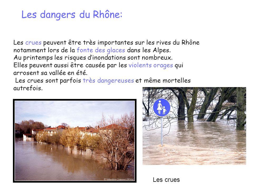 Les dangers du Rhône: Les crues peuvent être très importantes sur les rives du Rhône notamment lors de la fonte des glaces dans les Alpes.