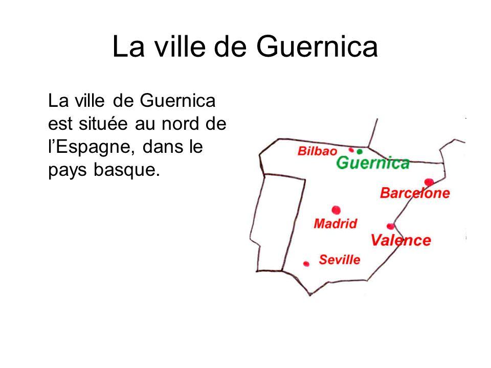 La ville de Guernica La ville de Guernica est située au nord de l'Espagne, dans le pays basque.