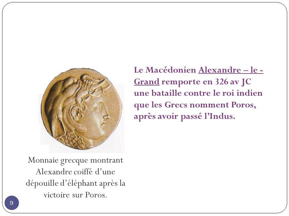 Le Macédonien Alexandre – le - Grand remporte en 326 av JC une bataille contre le roi indien que les Grecs nomment Poros, après avoir passé l'Indus.