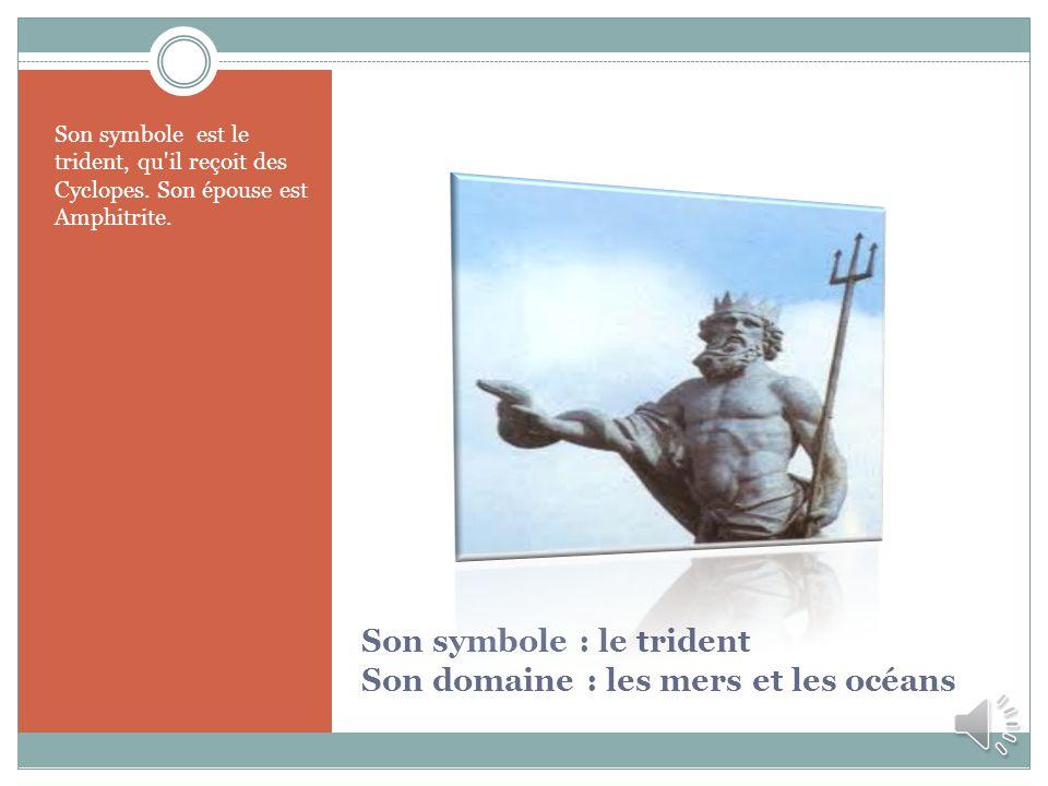 Son symbole : le trident Son domaine : les mers et les océans
