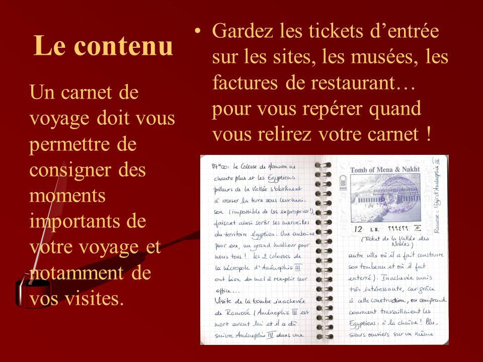 Le contenu Gardez les tickets d'entrée sur les sites, les musées, les factures de restaurant… pour vous repérer quand vous relirez votre carnet !