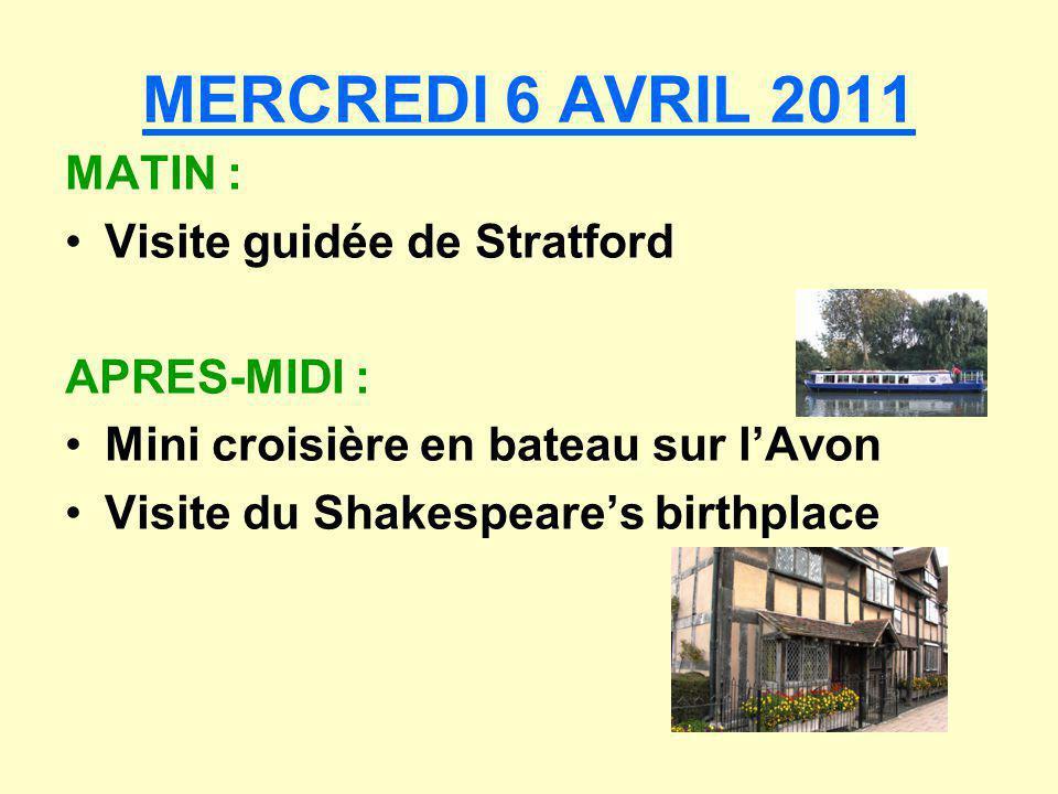 MERCREDI 6 AVRIL 2011 MATIN : Visite guidée de Stratford APRES-MIDI :
