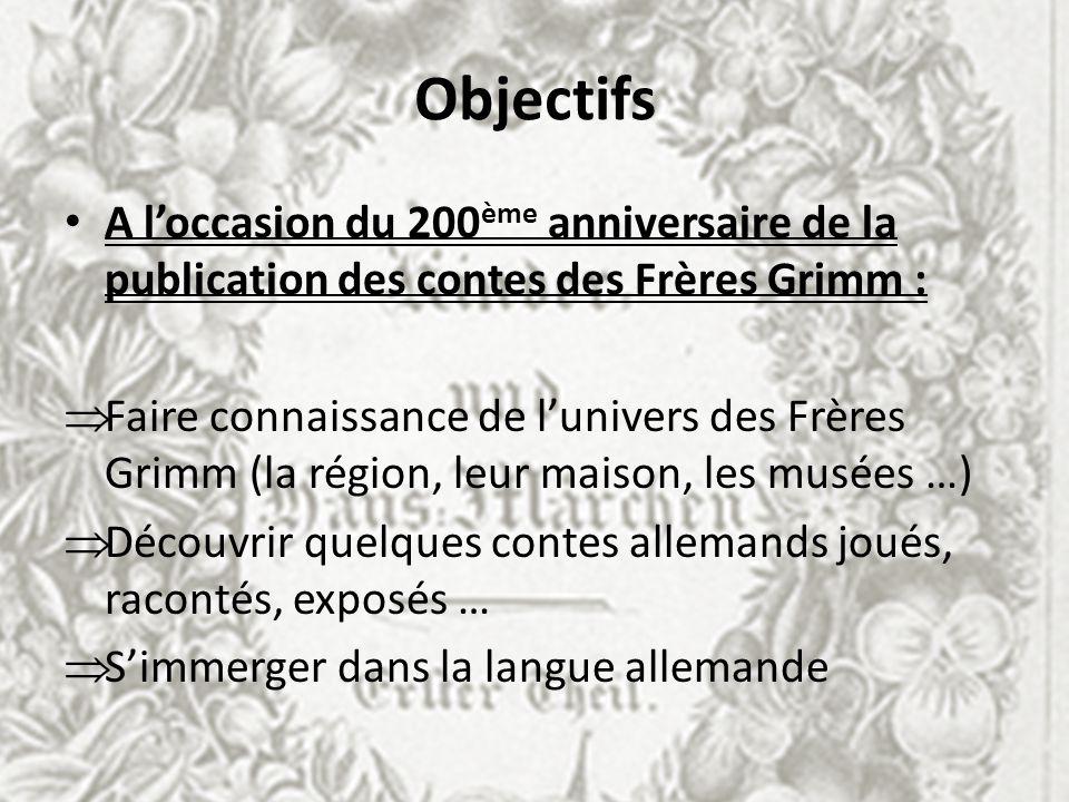 Objectifs A l'occasion du 200ème anniversaire de la publication des contes des Frères Grimm :