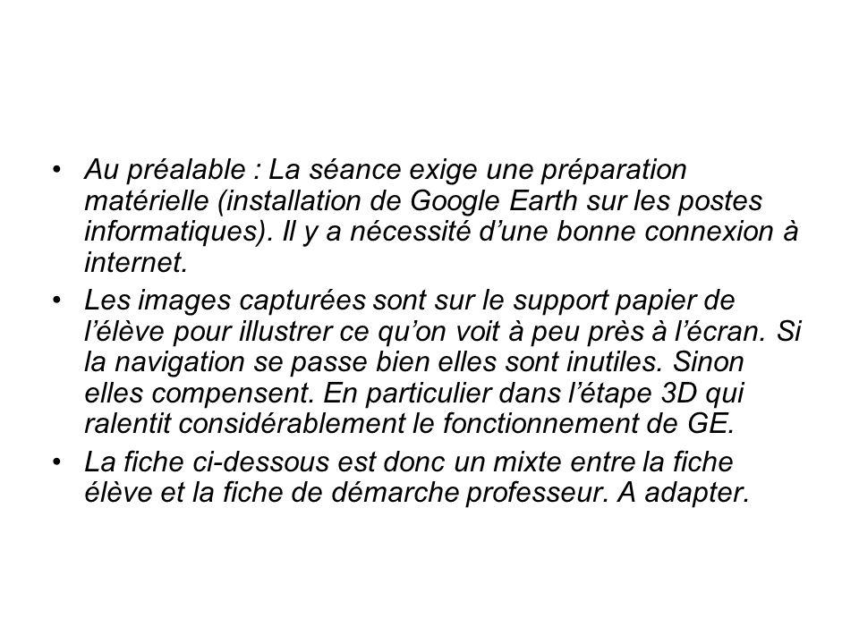 Au préalable : La séance exige une préparation matérielle (installation de Google Earth sur les postes informatiques). Il y a nécessité d'une bonne connexion à internet.