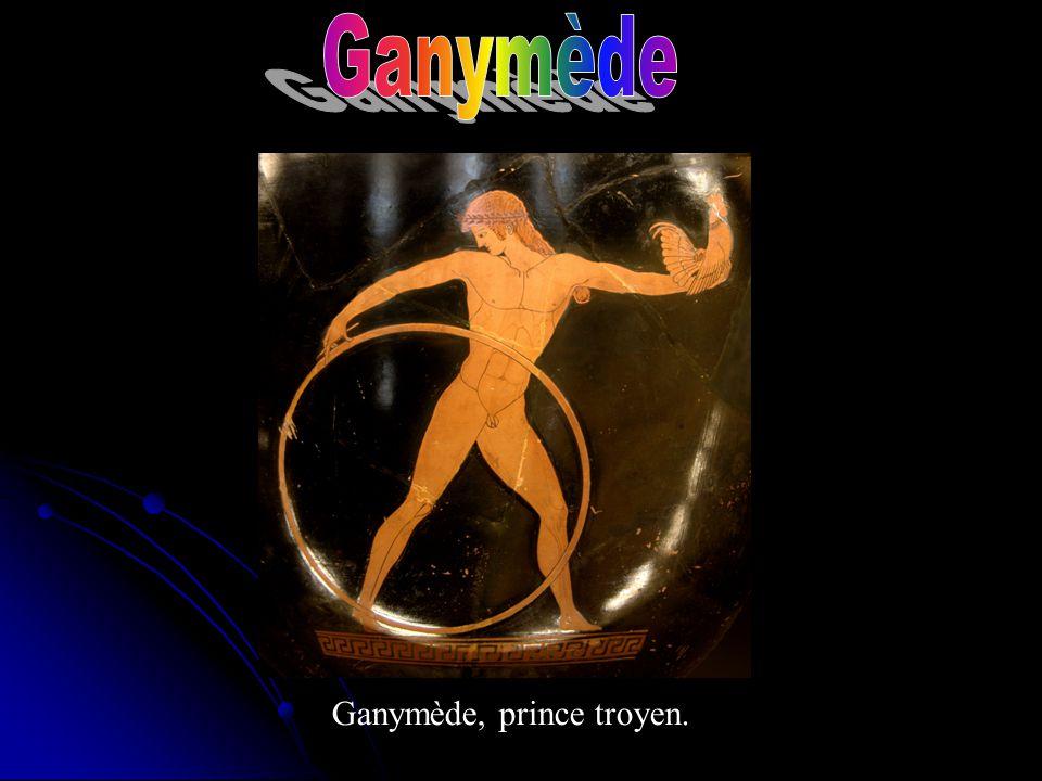 Ganymède Ganymède, prince troyen.