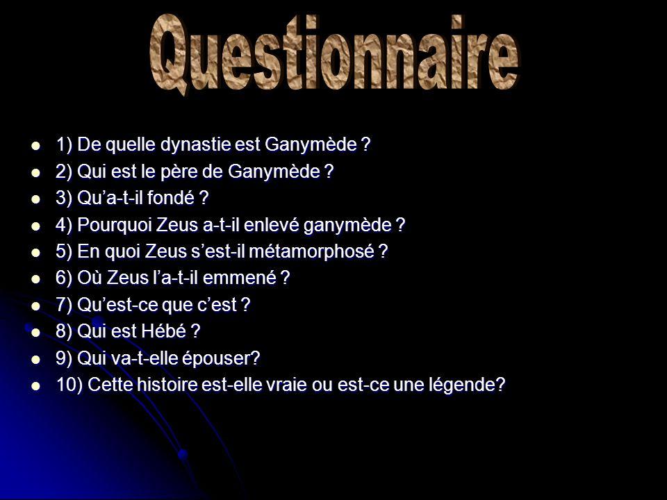 Questionnaire 1) De quelle dynastie est Ganymède