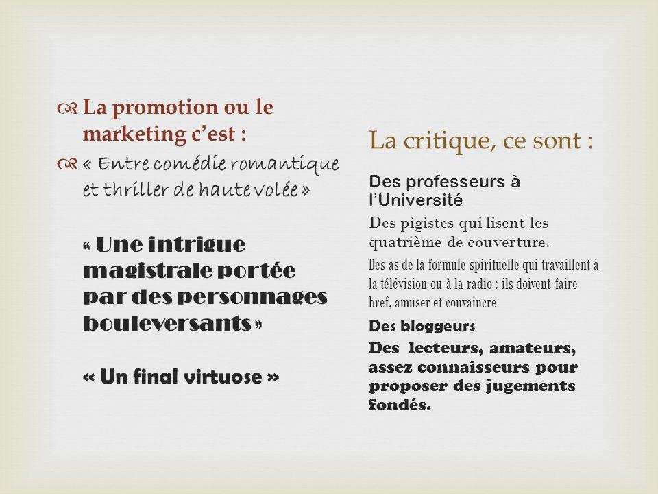La critique, ce sont : La promotion ou le marketing c'est :