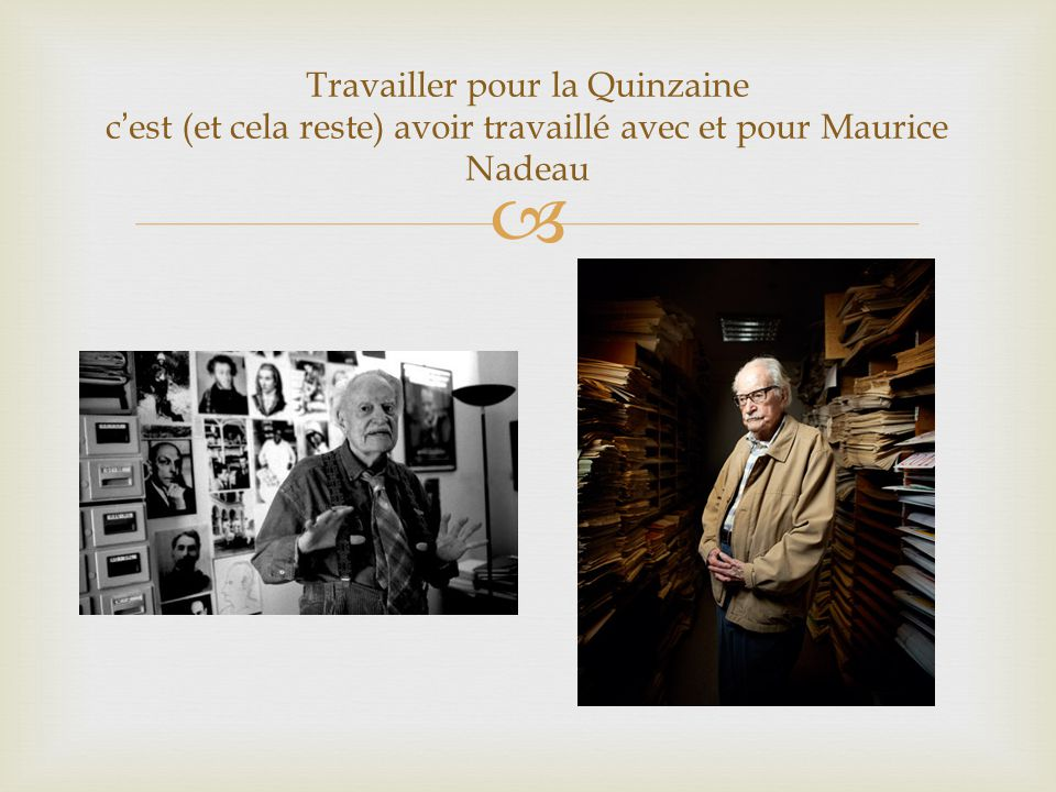 Travailler pour la Quinzaine c'est (et cela reste) avoir travaillé avec et pour Maurice Nadeau