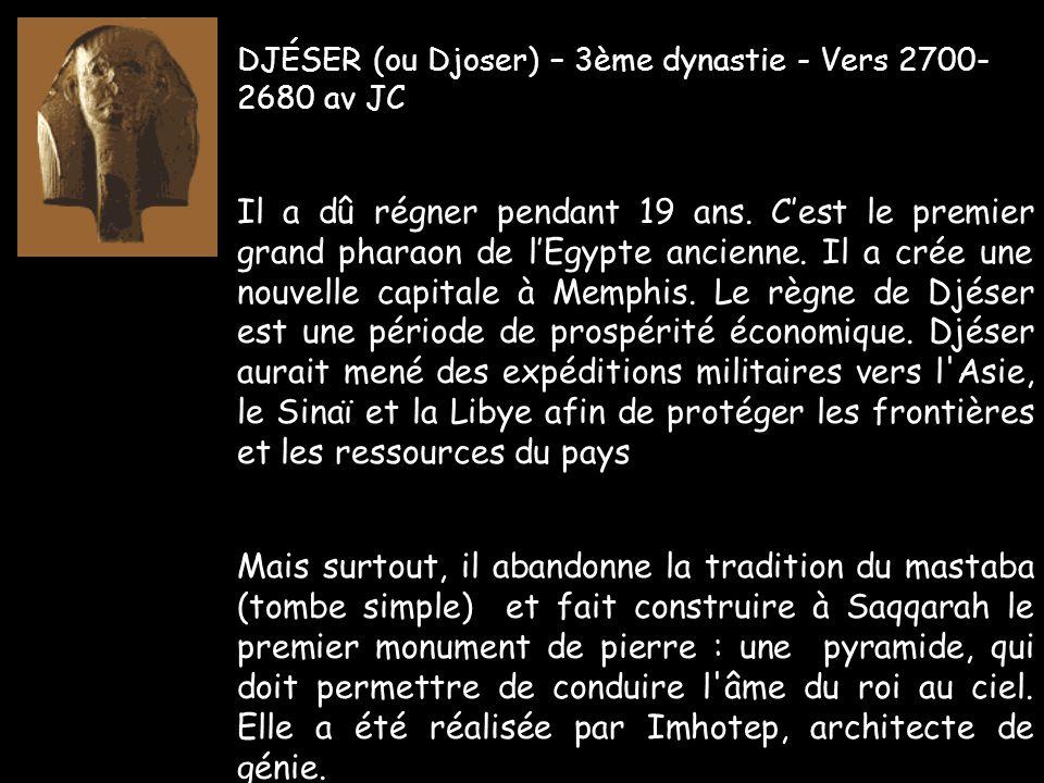 DJÉSER (ou Djoser) – 3ème dynastie - Vers 2700- 2680 av JC