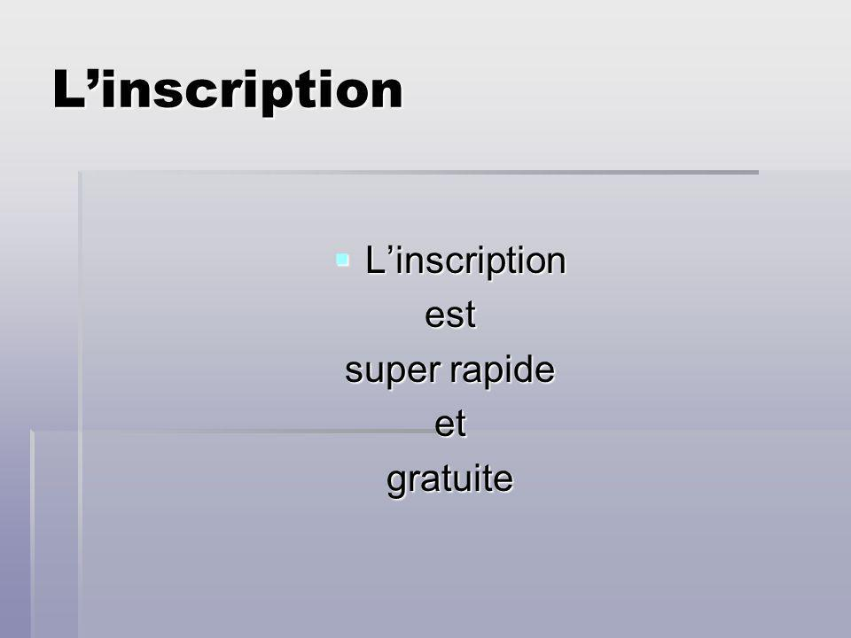 L'inscription L'inscription est super rapide et gratuite