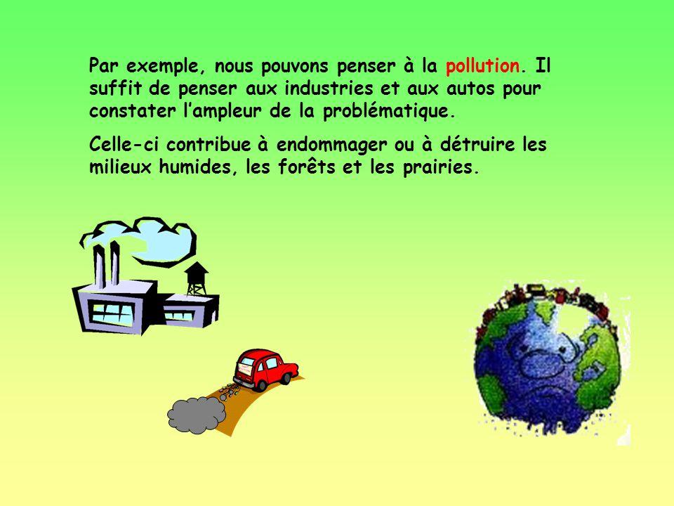 Par exemple, nous pouvons penser à la pollution