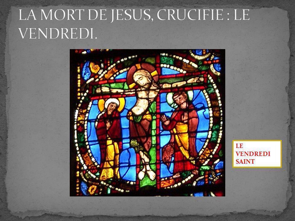 LA MORT DE JESUS, CRUCIFIE : LE VENDREDI.
