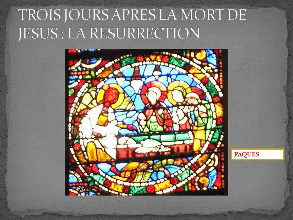 TROIS JOURS APRES LA MORT DE JESUS : LA RESURRECTION