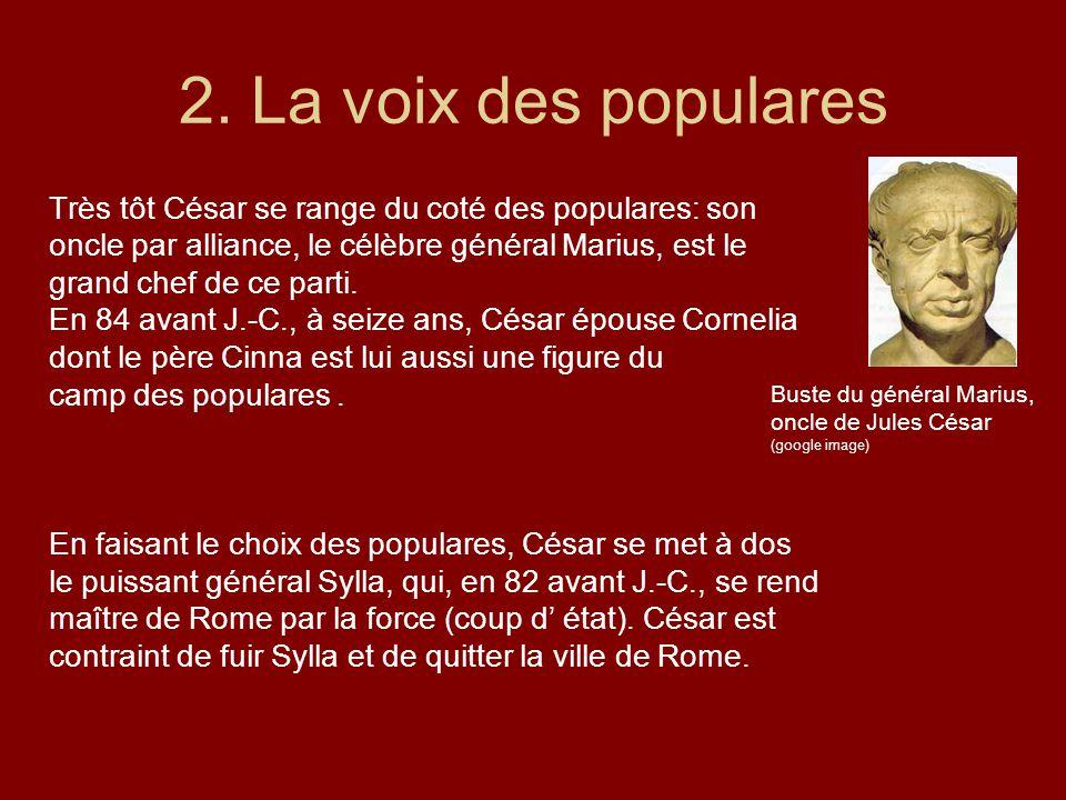 2. La voix des populares Très tôt César se range du coté des populares: son. oncle par alliance, le célèbre général Marius, est le.