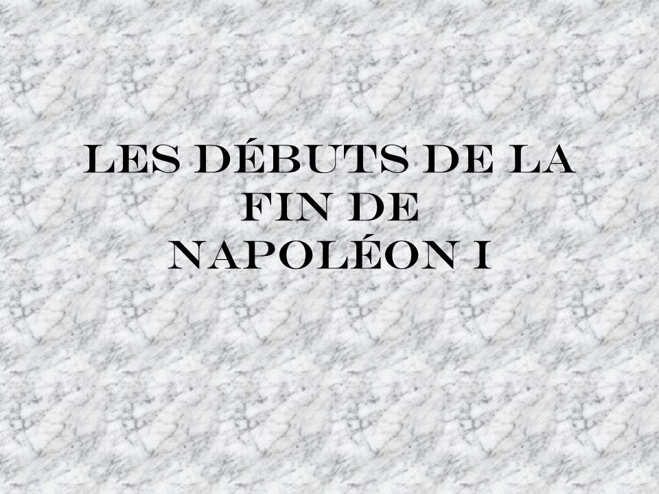 Les débuts de la fin de Napoléon I
