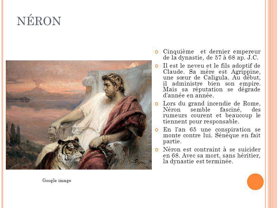NÉRON Cinquième et dernier empereur de la dynastie, de 57 à 68 ap. J.C.