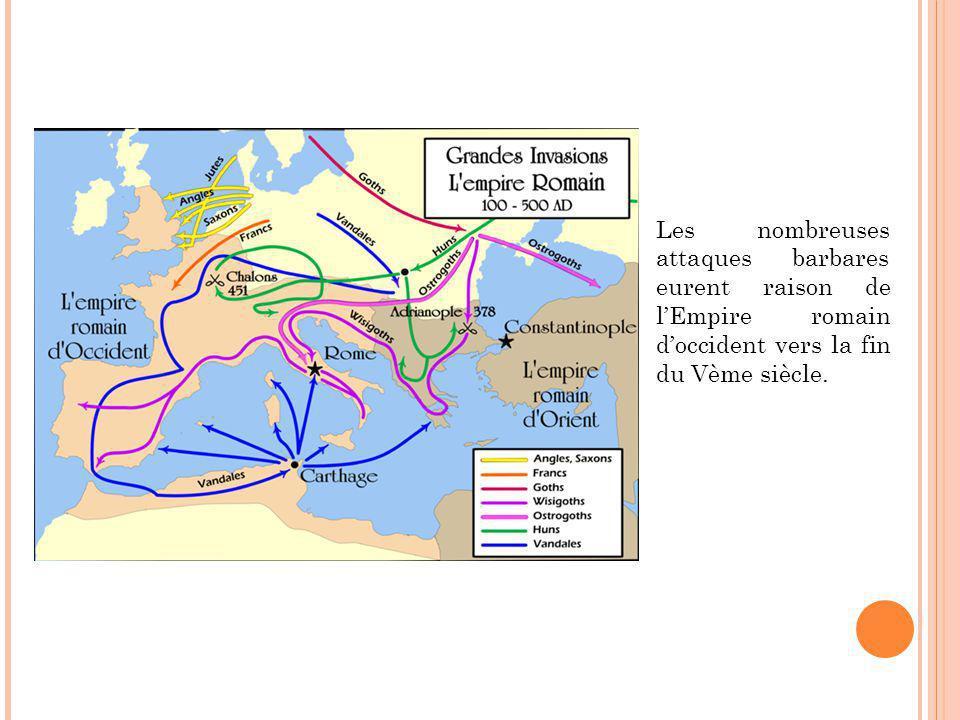 Les nombreuses attaques barbares eurent raison de l'Empire romain d'occident vers la fin du Vème siècle.