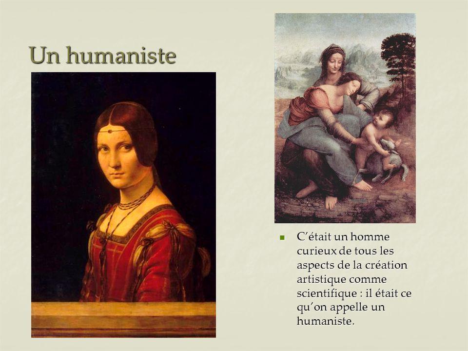 Un humaniste C'était un homme curieux de tous les aspects de la création artistique comme scientifique : il était ce qu'on appelle un humaniste.