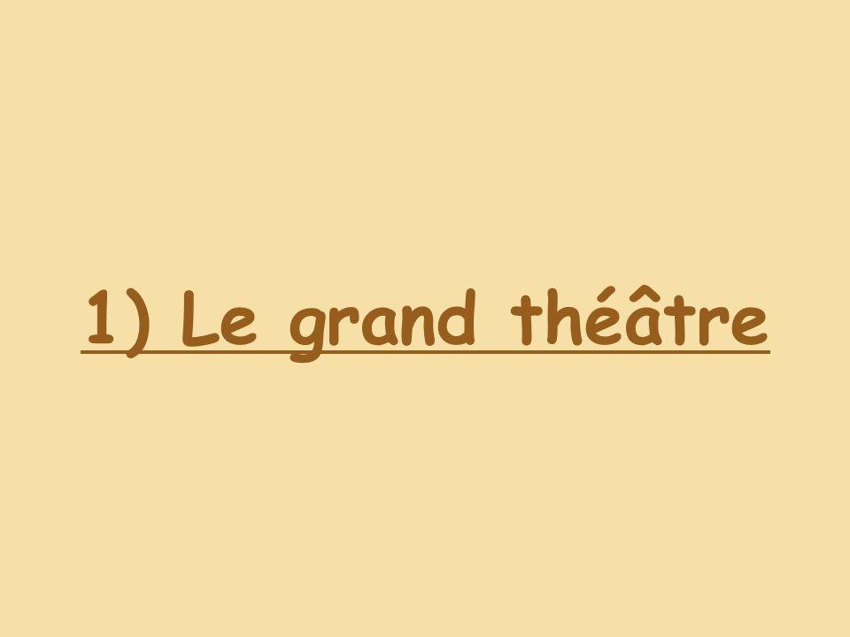 1) Le grand théâtre