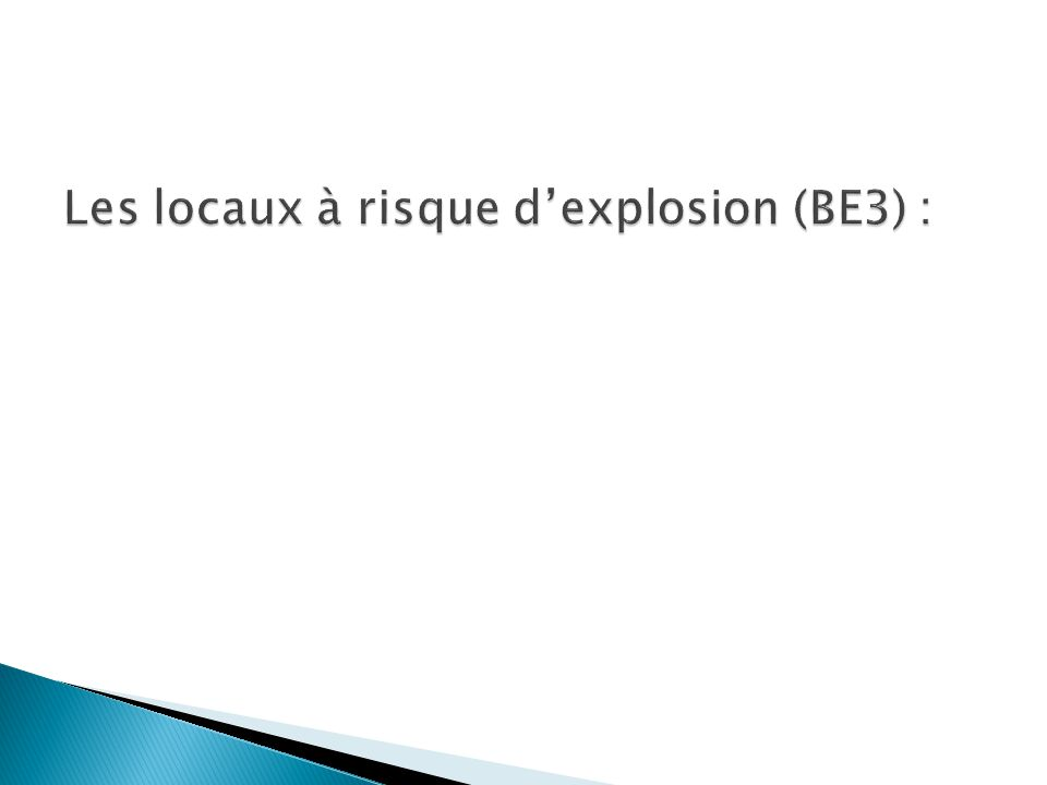 Les locaux à risque d'explosion (BE3) :