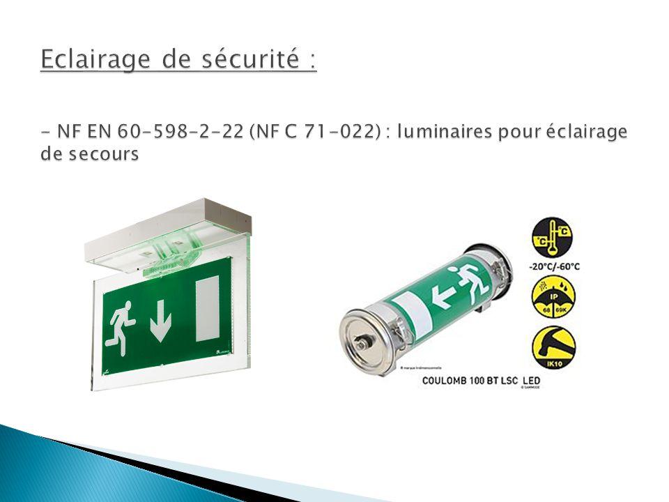 Eclairage de sécurité : - NF EN 60-598-2-22 (NF C 71-022) : luminaires pour éclairage de secours