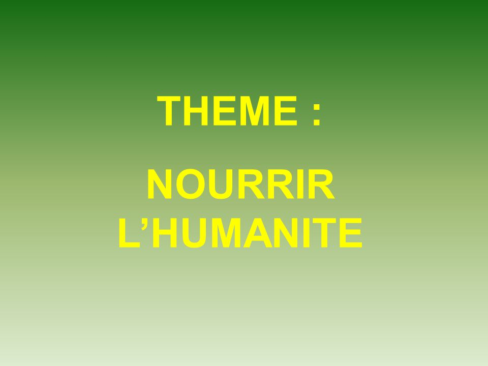 THEME : NOURRIR L'HUMANITE
