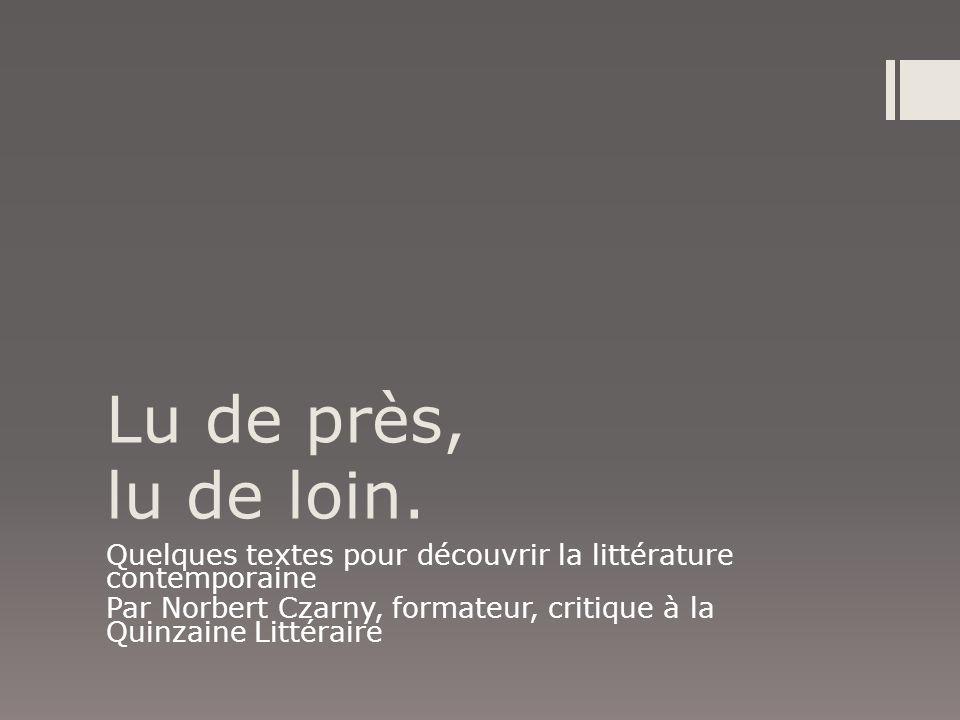 Lu de près, lu de loin. Quelques textes pour découvrir la littérature contemporaine.