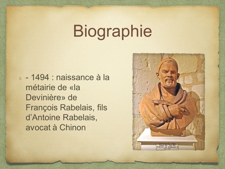 Biographie - 1494 : naissance à la métairie de «la Devinière» de François Rabelais, fils d'Antoine Rabelais, avocat à Chinon.