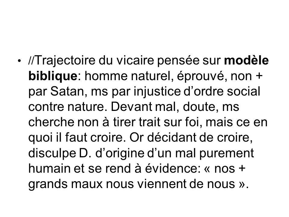 //Trajectoire du vicaire pensée sur modèle biblique: homme naturel, éprouvé, non + par Satan, ms par injustice d'ordre social contre nature.