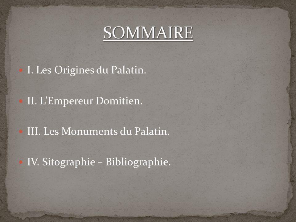 SOMMAIRE I. Les Origines du Palatin. II. L'Empereur Domitien.