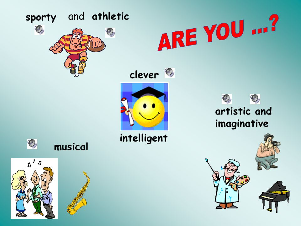 ARE YOU ... sporty and athletic clever artistic and imaginative