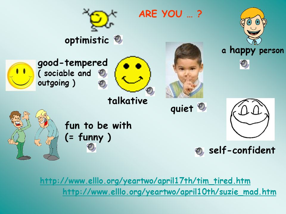 ARE YOU … optimistic good-tempered talkative quiet fun to be with