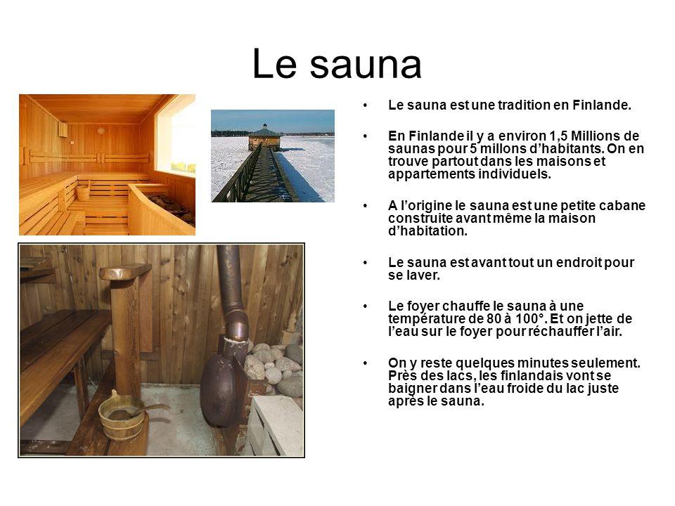 Le sauna Le sauna est une tradition en Finlande.
