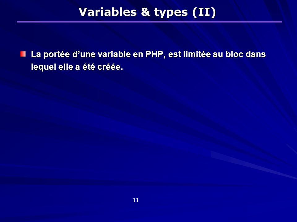 Variables & types (II) La portée d'une variable en PHP, est limitée au bloc dans lequel elle a été créée.