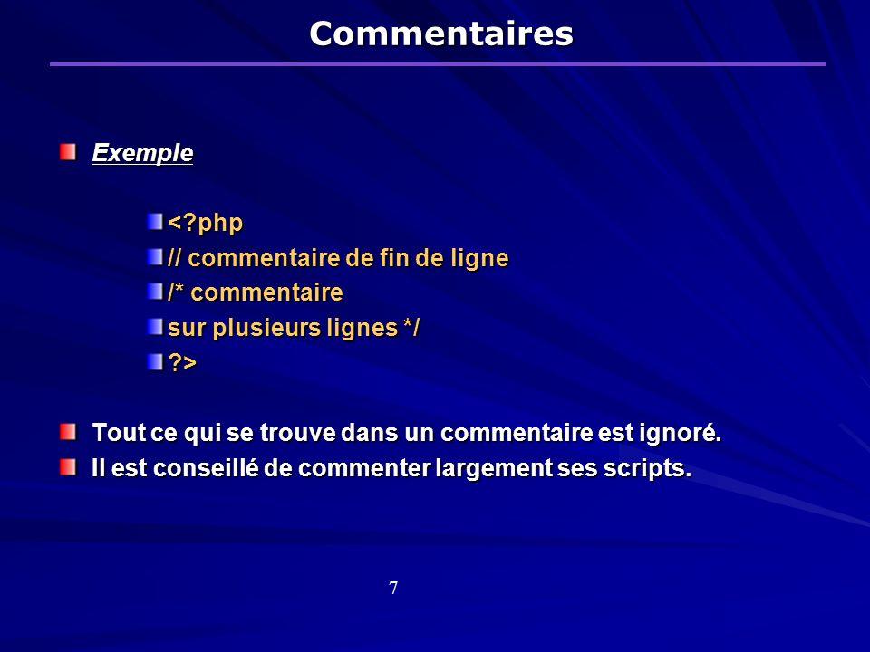Commentaires Exemple < php // commentaire de fin de ligne