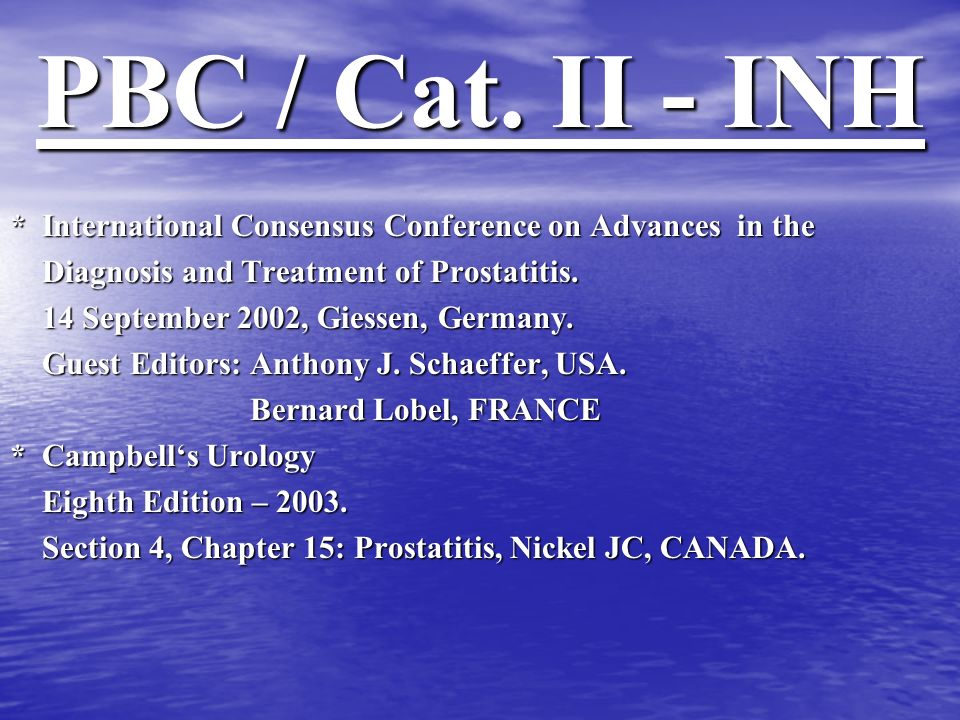 PBC / Cat. II - INH * International Consensus Conference on Advances in the. Diagnosis and Treatment of Prostatitis.
