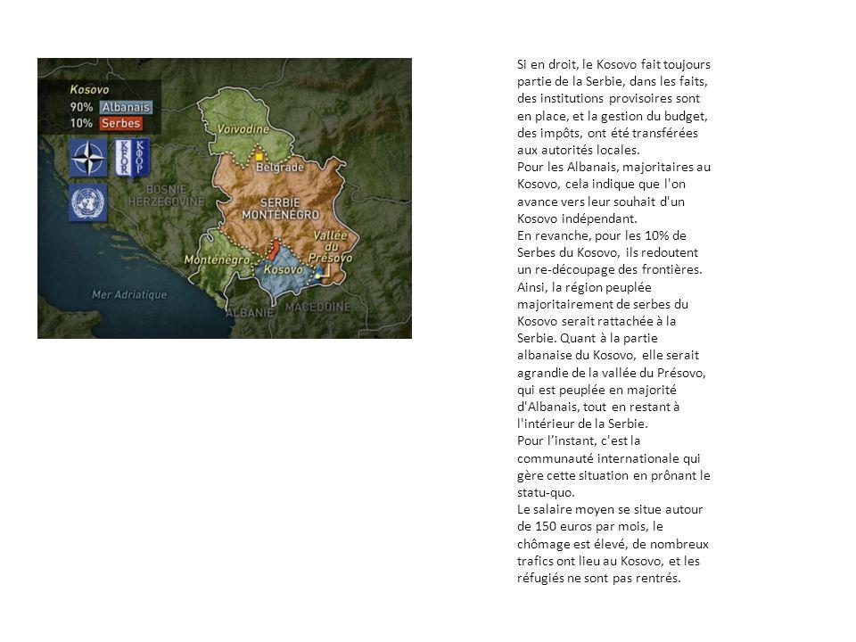 Si en droit, le Kosovo fait toujours partie de la Serbie, dans les faits, des institutions provisoires sont en place, et la gestion du budget, des impôts, ont été transférées aux autorités locales.