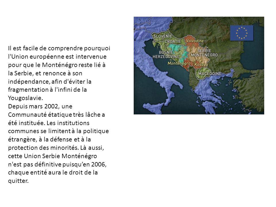 Il est facile de comprendre pourquoi l Union européenne est intervenue pour que le Monténégro reste lié à la Serbie, et renonce à son indépendance, afin d éviter la fragmentation à l infini de la Yougoslavie.