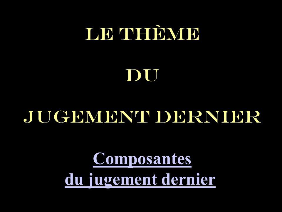 Le thème du jugement dernier Composantes du jugement dernier