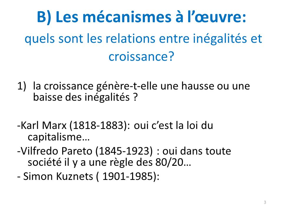 B) Les mécanismes à l'œuvre: quels sont les relations entre inégalités et croissance