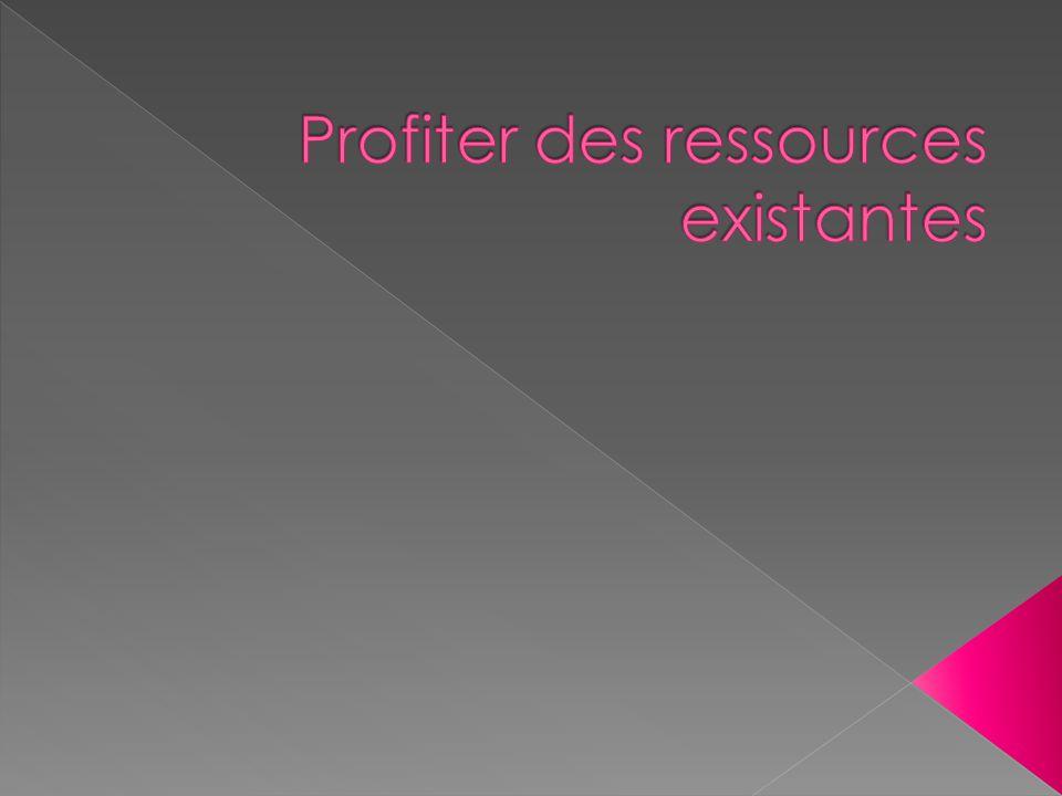 Profiter des ressources existantes