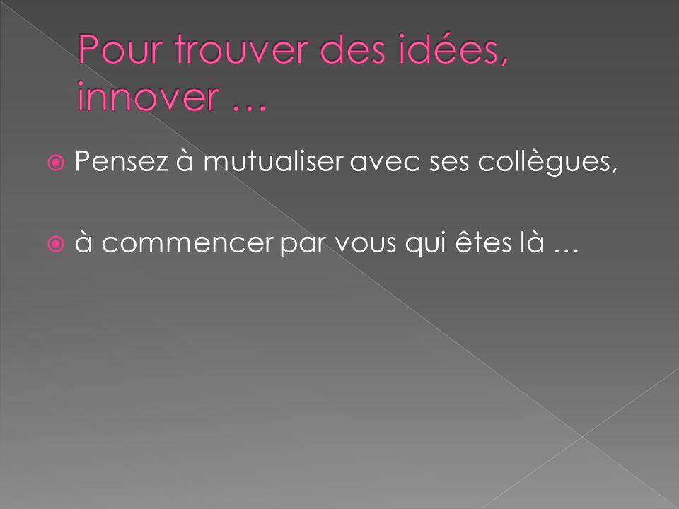 Pour trouver des idées, innover …