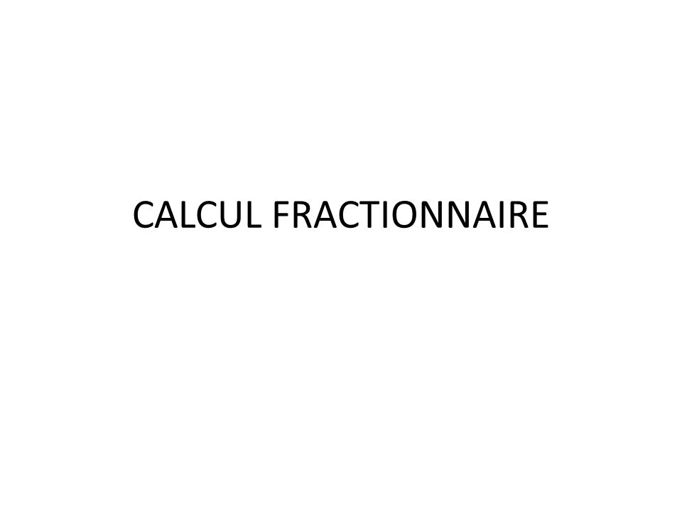 CALCUL FRACTIONNAIRE