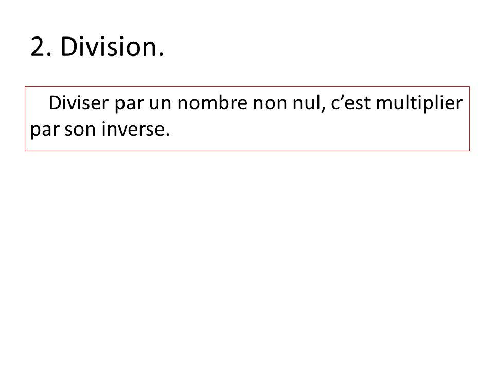 2. Division. Diviser par un nombre non nul, c'est multiplier par son inverse.