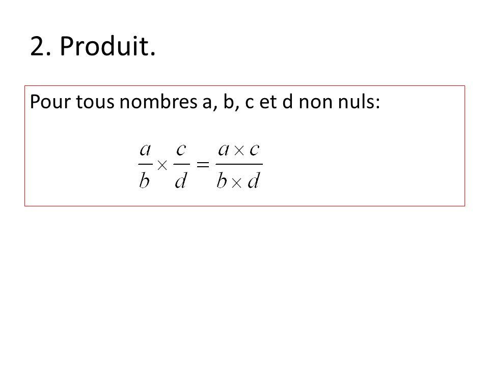 2. Produit. Pour tous nombres a, b, c et d non nuls: